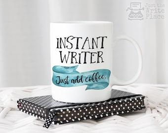 Instant Writer, Just Add Coffee Mug - Writer Gift - Author Gift - NaNoWriMo