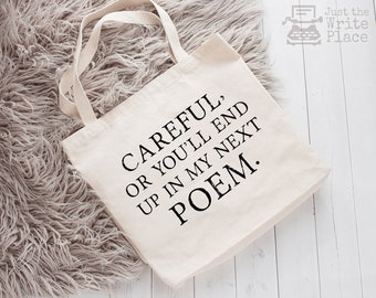 Writer Bag, Careful or You'll End Up in My Next Poem Canvas Tote Bag, Nanowrimo, Gifts for Authors, Gift Ideas for Writers, Book Ba
