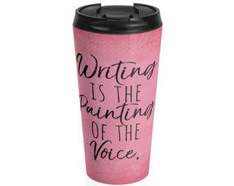 Writing Is The Painting Of The Voice Stainless Steel Travel Mug - Writer Gift - Author Gift - Voltaire Quote