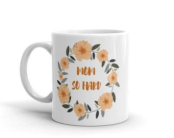 Mom So Hard Mug (11 oz.) | Mom Life, Super Mom, Mug Life, Mother's Day, #1 Mom