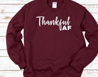 Thankful AF Sweatshirt (Unisex) | fall, winter, pumpkin, AF, Thanksgiving, grateful, autumn, feast, gift for her, it's fall yall
