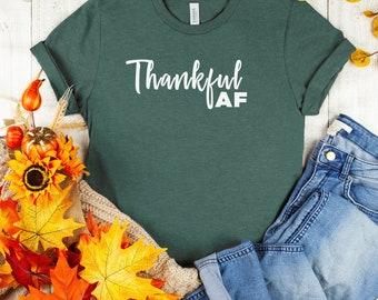 Thankful AF T-Shirt (Unisex) | thanksgiving, turkey, celebration, grateful, fall, winter, pumpkin, autumn, gift for her, its fall yall