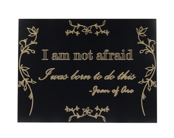 """I Am Not Afraid- I Was Born To Do This- Joan of Arc quote, 18x24"""""""