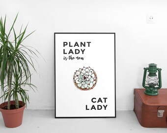 Plant Lady Quote Printable, Plant Lady is the New Cat Lady, Succulent Plant, Funny Quote Typography, Digital Download,Home decor, wall art