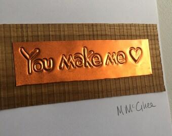 You Make me Love..A Handmade Valentines Card.