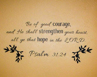 Wall Vinyl Decal, Psalm 31:24, Bible verse, quote, scripture, home decor