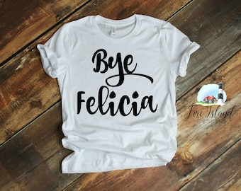 14a4cd49168 Bye felicia shirt