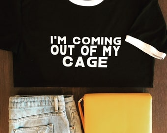 I'm coming out of my cage tee