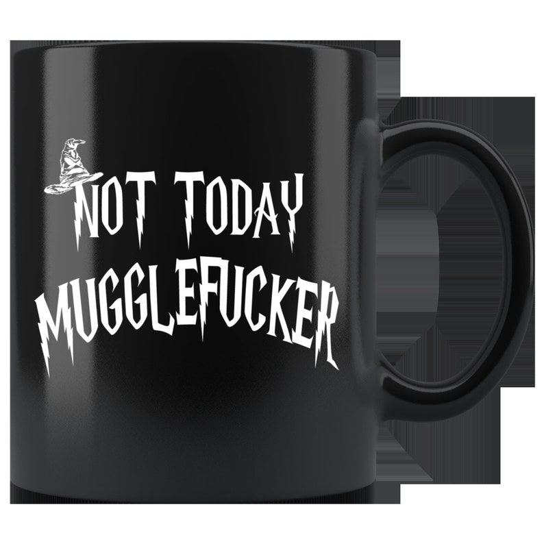 7bb8fd46983 Not Today Mugglefucker Black 11oz Mug Funny Offensive   Etsy