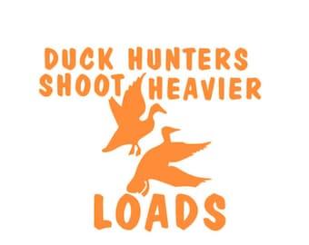 Duck hunters shoot heavier loads vinyl decal