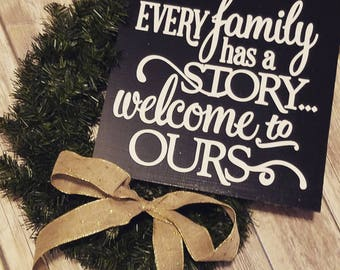 Every family has a story welcome to ours sign