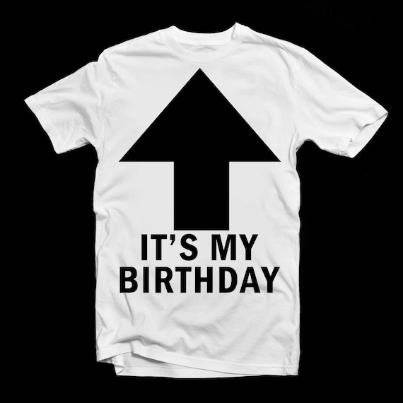 ITS MY BIRTHDAY T Shirt Adults Men Women Happy