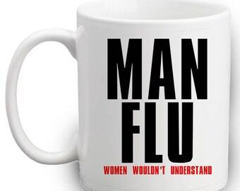 MAN FLU - Women Wouldn't Understand Funny Mug - Mens Coffee Mug