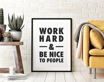 Work Hard U0026 Be Nice To People, Printable Wall Art, Inspirational Quotes,  Downloadable Art, Black And White, Office Decor, Poster Art