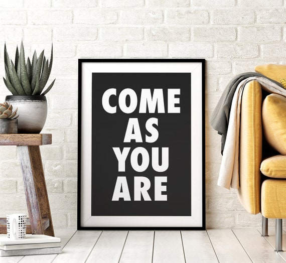 Come As You Are Printable Wall Art, Black and White Minimalist Print, Inspirational Quotes, Downloadable Art, Dorm Decor, Poster Art