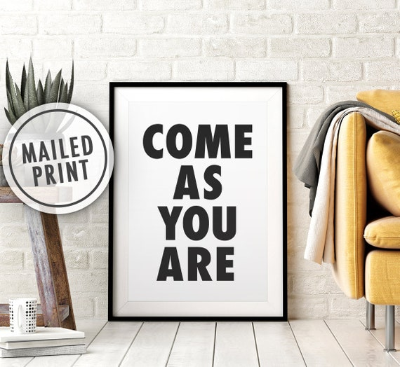 Come As You Are Mailed Poster Print, Black and White Minimalist Print, Printed Art, Print and Mail, 8x10, 11X14, 16x20, 18x24, 24x36