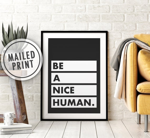 Be A Nice Human Mailed Poster Print, Printed Art, Print and Mail, Positive Quote Print, 8x10, 11X14, 16x20, 18x24, 24x36