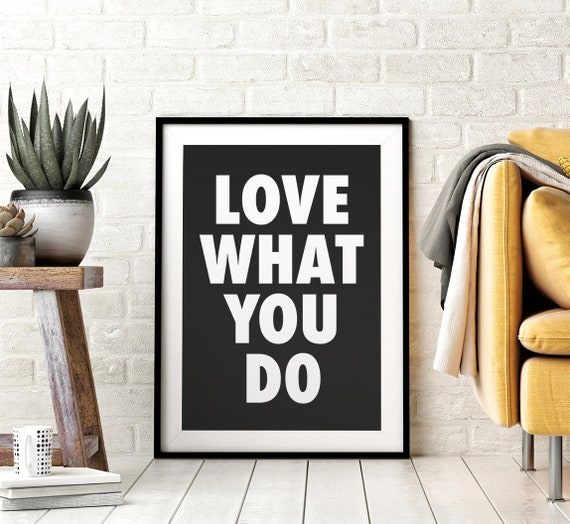 Love What You Do Printable Wall Art, Inspirational Quotes, Black and White Poster, Modern Art, Home Office Decor, Instant Downloadable