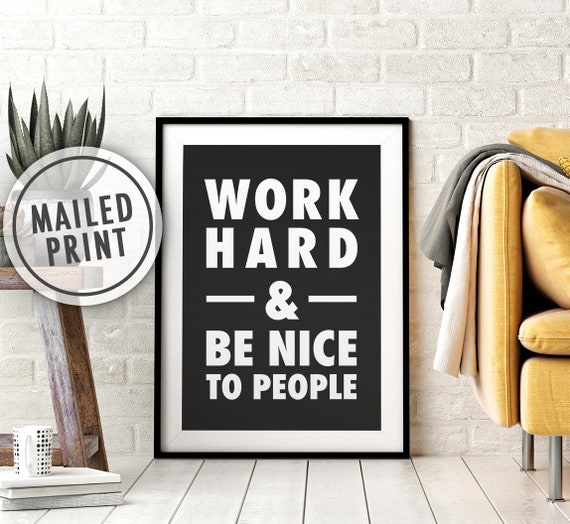 Work Hard and Be Nice to People Mailed Poster Print, Printed Art, Print and Mail, Positive Quote Print, 8x10, 11X14, 16x20, 18x24, 24x36