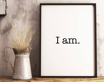I am. Printable art, instant digital download, typography art, word art.