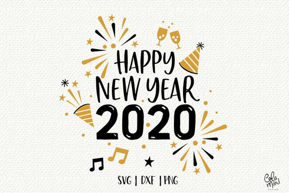 New Year 2020 Svg Dxf Png Silhouette Cameo Happy New Year T Shirt New Year S Eve Party Countdown To Midnight Fireworks Champagne Glass