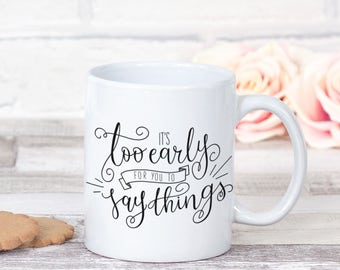 It's Too Early For You To Say Things Funny Sarcastic Quote Best Friend Office Decor Gift Coffee Tea Mug Desk Accessories UK Coworker Gift