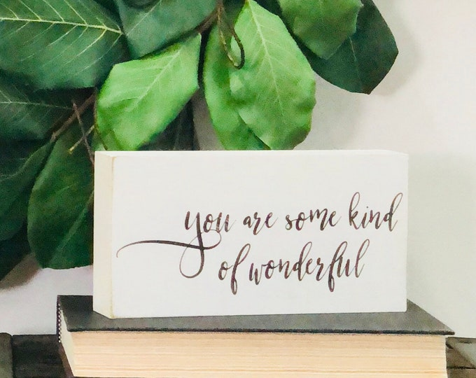 SHIPS FREE!! You are some kind if wonderful decor sign | Chunky freestanding quote block signs make great gifts