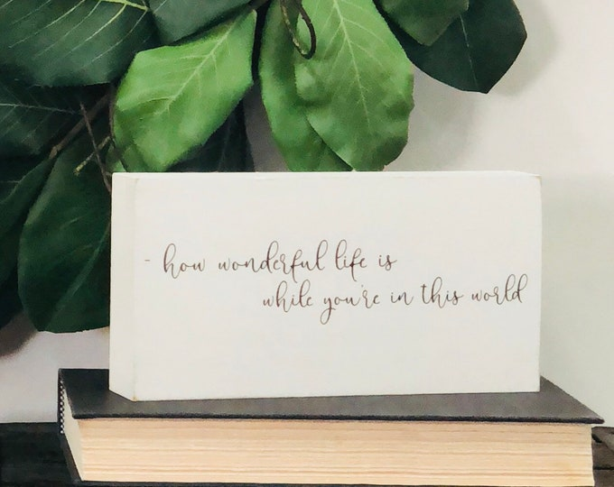 SHIPS FREE!! How wonderful life is while you're in this world decor sign | Chunky freestanding quote block signs make great gifts