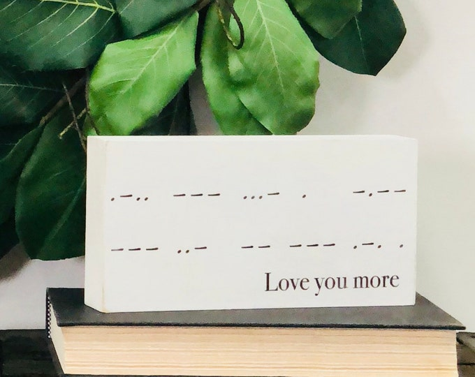 SHIPS FREE!! Love you more morse code decor sign | Chunky freestanding quote block signs make great gifts