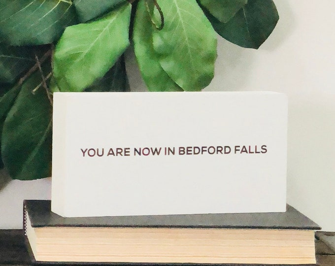 SHIPS FREE!! You are now in Bedford Falls Its a wonderful life decor sign | Chunky freestanding quote block signs make great gifts