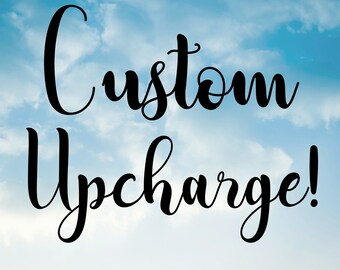 Custom Upcharge! ***Purchase only if FernShopArt sent directly to you****