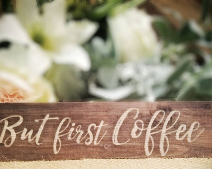 "Mini sign ""But First Coffee"""