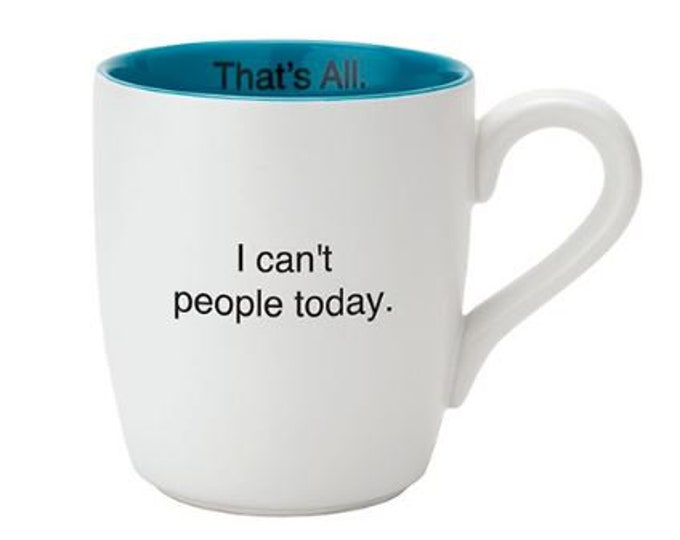 That's All Mug - I can't people today.