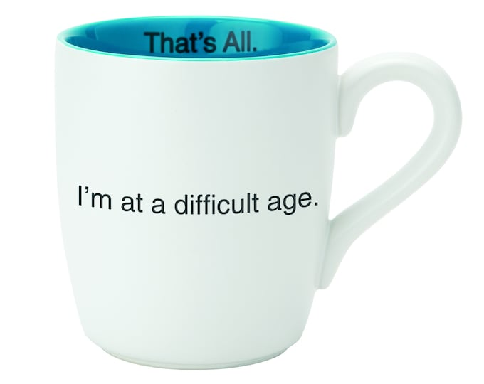 That's All mug- I'm at a difficult age