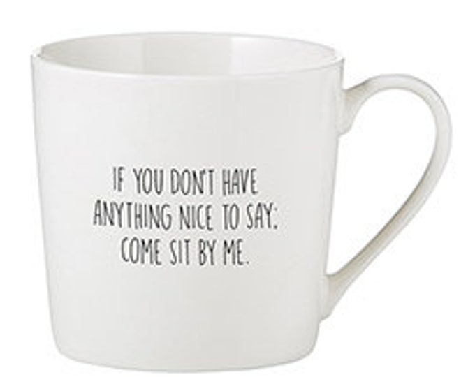 If you don't have anything nice to say, come sit by me mug