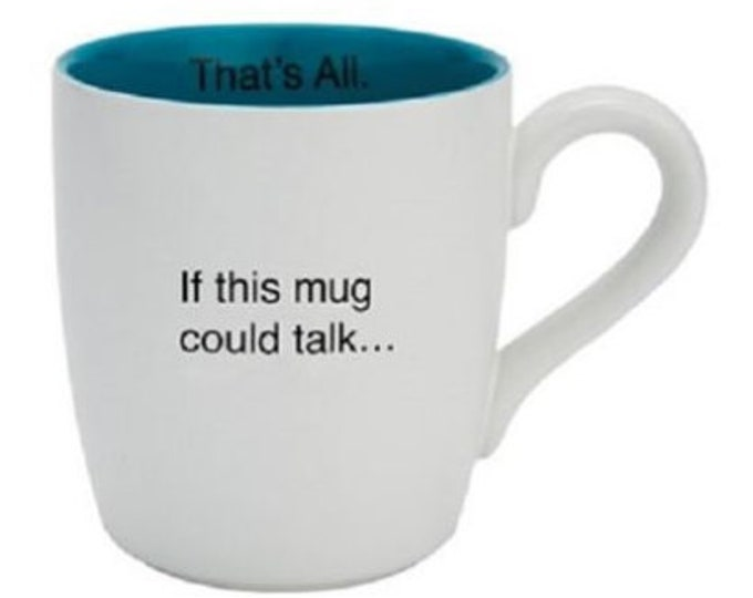 That's All Mug - If this mug could talk...