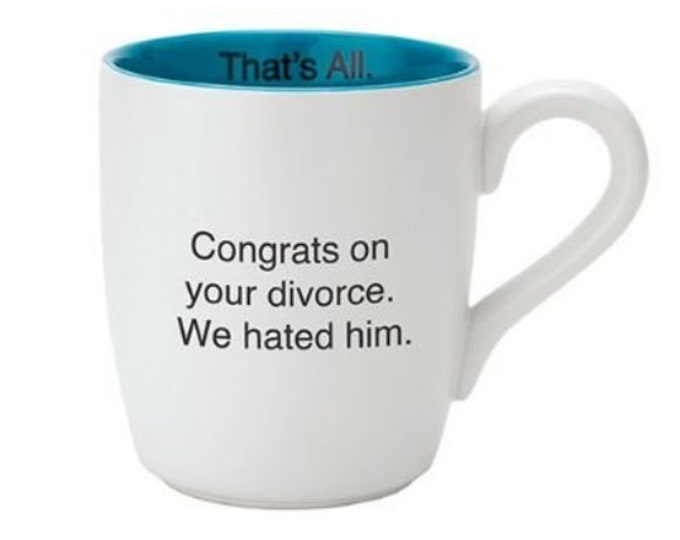 That's All Mug - Congrats on your divorce. We hated him.