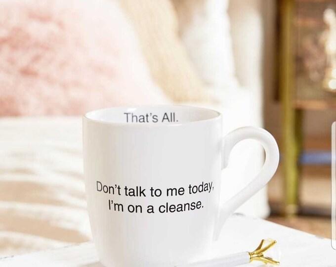That's All Mug - Don't talk to me today. I'm on a cleanse.
