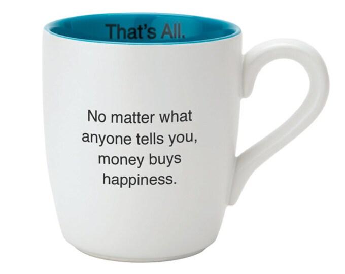 That's All Mug - Money buys happiness