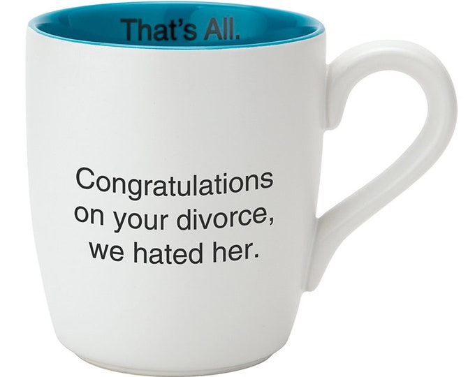 That's All Mug - Congrats on your divorce, we hated her.