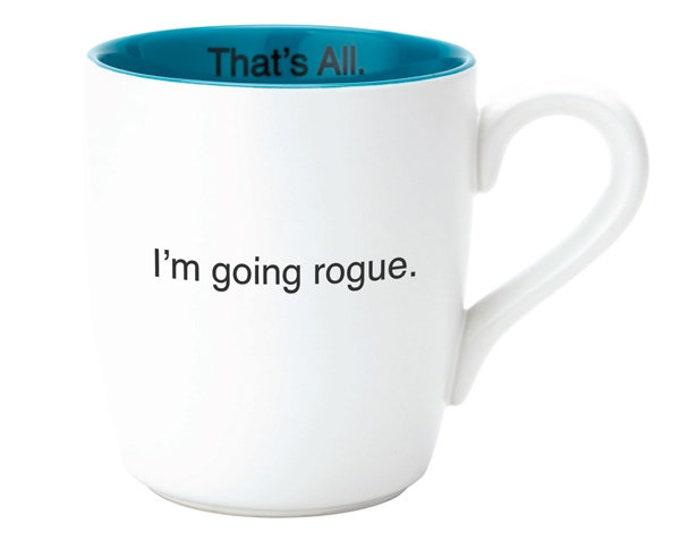 That's All Mug - I'm going rogue.