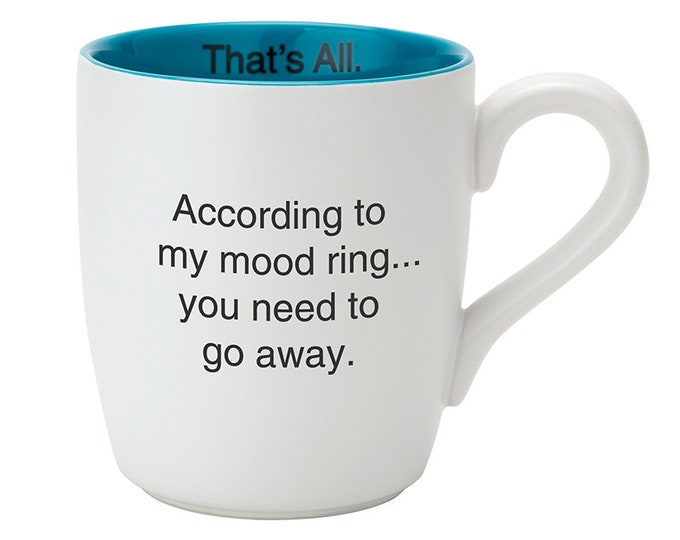 That's All Mug - According to my mood ring... you need to go away.