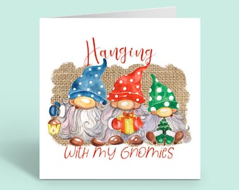 Hanging with my Gnomies. Christmas Gnome Card. Blank inside.