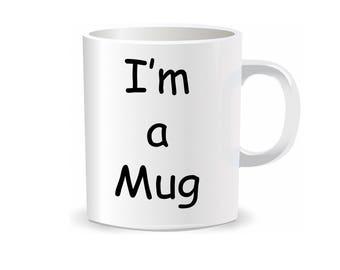 I'm a Mug, Printed mug, novelty mug, funny mug, gift, novelty gift, Gift for him, Gift for her, Customized Mug, Typography