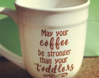 May Your Coffee Be Stronger Than Your Toddlers Coffee Mug [Custom Coffee Mugs] - Personalized Coffee Mugs & Cups - Choose a Quote and Color