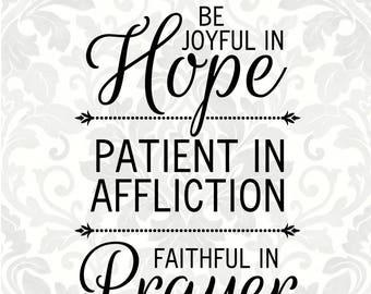 Romans 12:12 svg - Be joyful in Hope, patient in Affliction, faithful in Prayer (SVG, PDF, Digital File Vector Graphic)