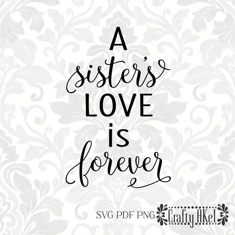 A sister's love is forever [always my sister, forever my friend