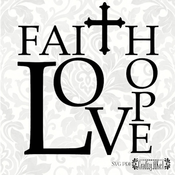 Faith Hope Love Svg Pdf Digital File Vector Graphic Etsy