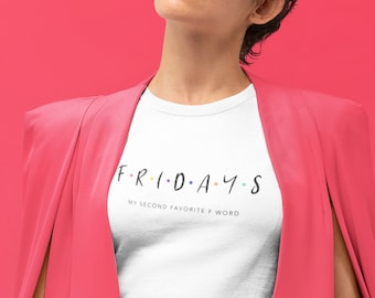Fridays My Second Favorite Word Tee, T-shirt, Quote, Friends, Graphic
