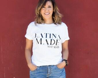 Latina Made Not Maid Ladies Tee